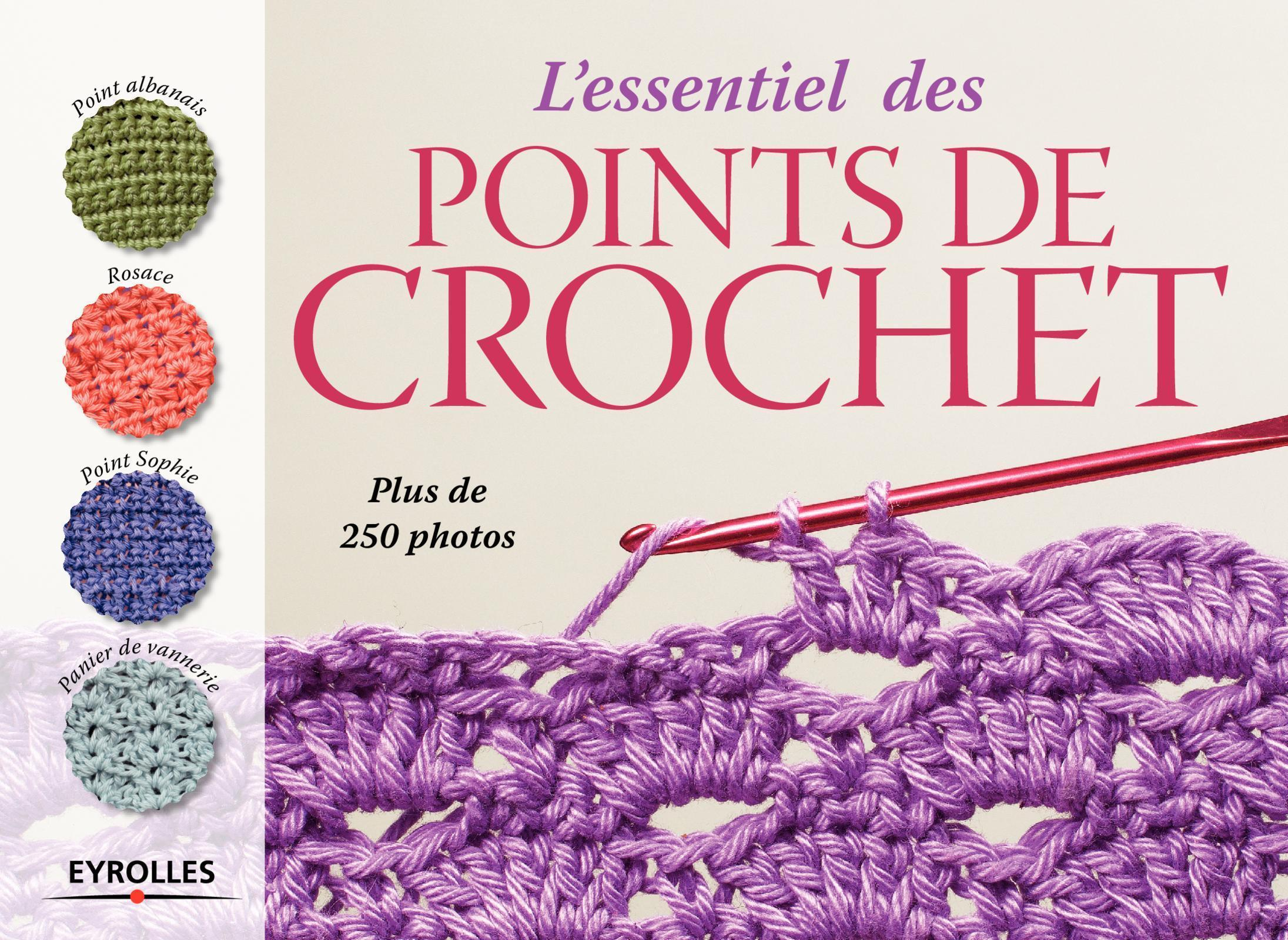 L ESSENTIEL DES POINTS DE CROCHET  PLUS DE 250 PHOTOS