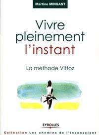 VIVRE PLEINEMENT L'INSTANT. LA METHODE VITTOZ