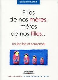 FILLES DE NOS MERES, MERES DE NOS FILLES... UN LIEN FORT ET PASSIONNEL - UN LIEN FORT ET PASSIONNEL.