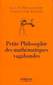 PETITE PHILOSOPHIE DES MATHEMATIQUES VAGABONDES