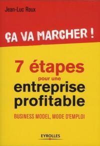 CA VA MARCHER ! 7 ETAPES POUR UNE ENTREPRISE PROFITABLE. BUSINESS MODEL, MODE D'