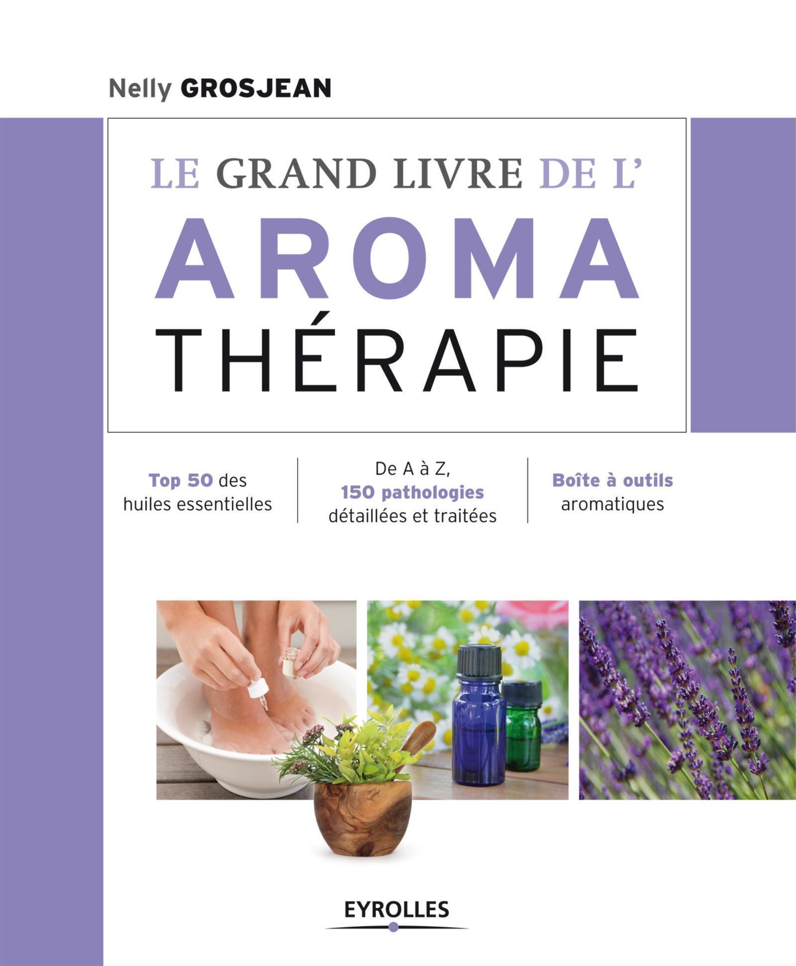 LE GRAND LIVRE DE L'AROMATHERAPIE - TOP 50 DES HUILES ESSENTIELLES, DE A A Z, 150 PATHOLOGIES DETAIL