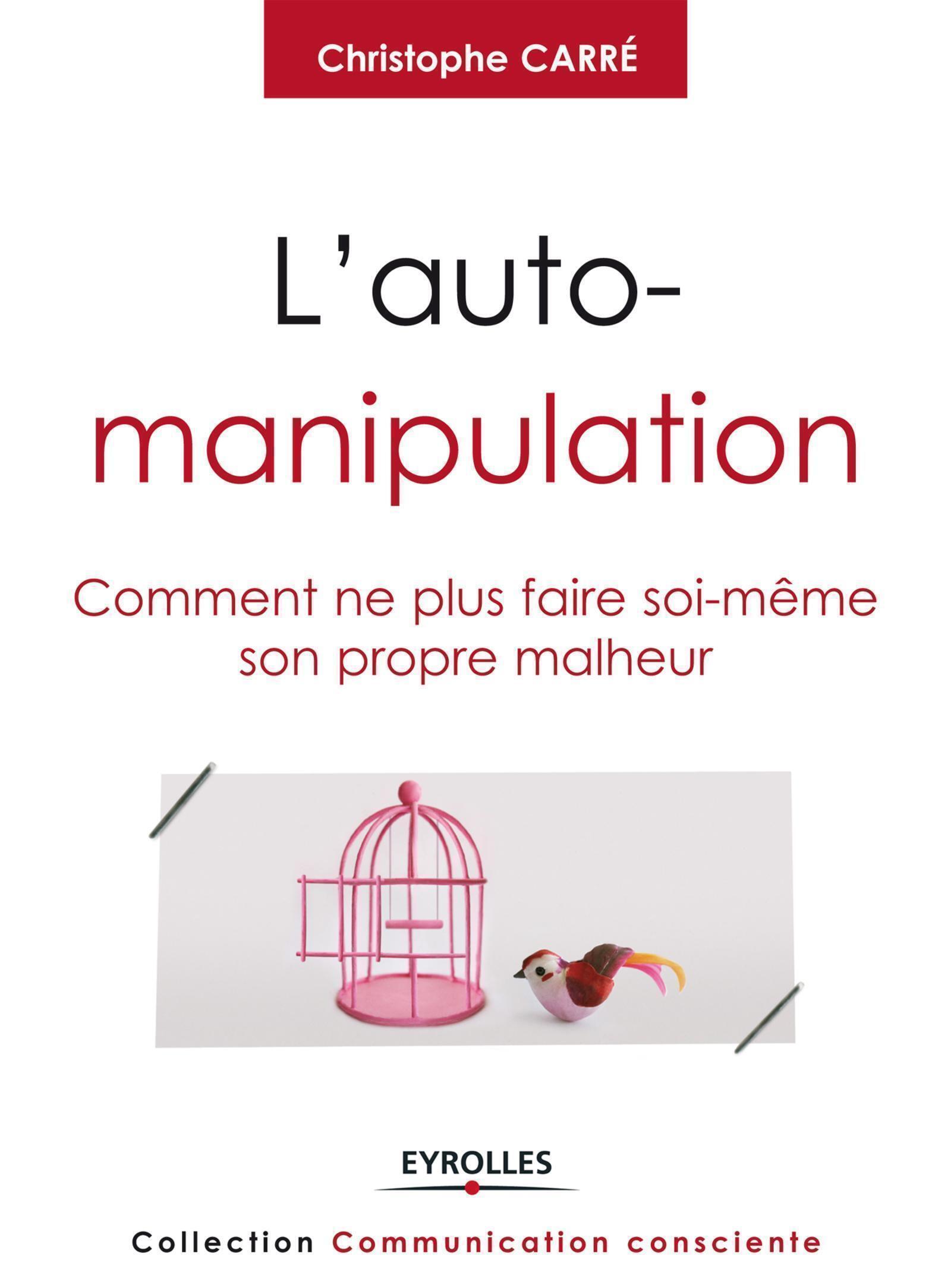L'AUTO-MANIPULATION COMMENT NE PLUS FAIRE SOI-MEME SON PROPRE MALHEUR