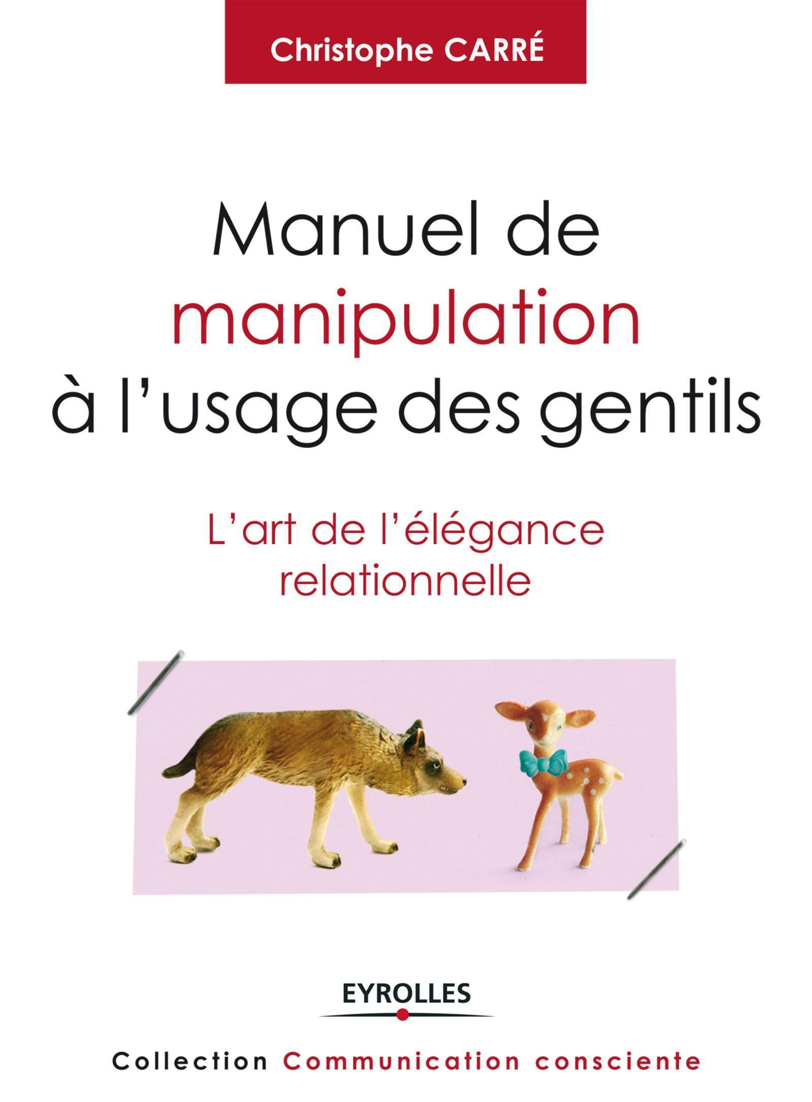 MANUEL DE MANIPULATION A L'USAGE DES GENTILS L'ART DE L'ELEGANCE RELATIONNELLE