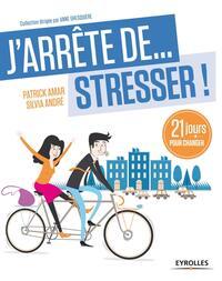 J ARRETE DE STRESSER ! 21 JOURS POUR ARRETER DE STRESSER