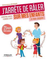 J ARRETE DE RALER SUR MES ENFANTS ET MON CONJOINT 21 JOURS POUR CHANGER - 21 JOURS POUR CHANGER.