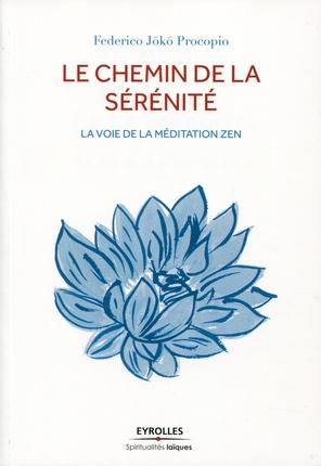 LE CHEMIN DE LA SERENITE. LA VOIE DE LA MEDITATION ZEN