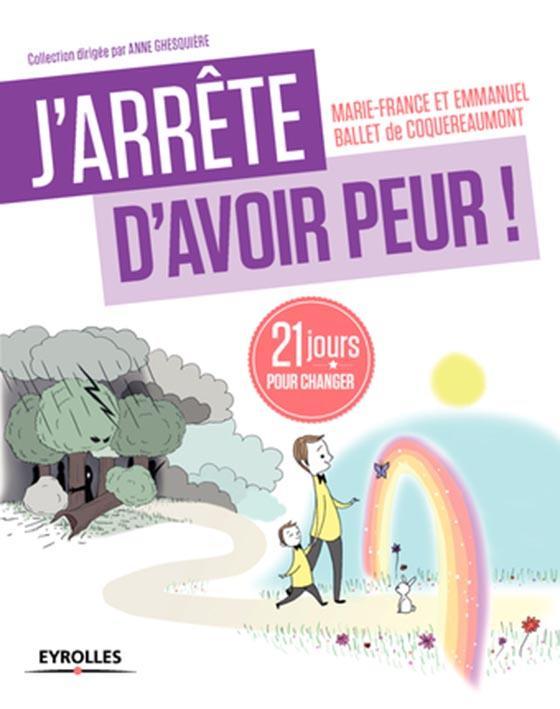 J'ARRETE D'AVOIR PEUR 21 JOURS POUR RENOUER AVEC SON ENFANT INTERIEUR
