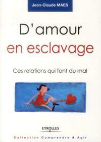 D'AMOUR EN ESCLAVAGE CES RELATIONS QUI FONT MAL