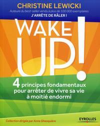 WAKE UP ! 4 PRINCIPES FONDAMENTAUX POUR ARRETER DE VIVRE SA VIE A MOITIE ENDORMI