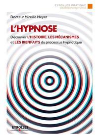 L HYPNOSE DECOUVRIR L HISTOIRE LES MECANISMES ET LES BIENFAITS DU PROCESSUS HYPN