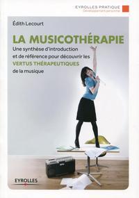 LA MUSICOTHERAPIE - UNE SYNTHESE D'INTRODUCTION ET DE REFERENCE POUR DECOUVRIR LES VERTUS THERAPEUTI