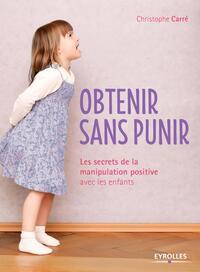 OBTENIR SANS PUNIR  LES SECRETS DE LA MANIPULATION POSITIVE AVEC LES ENFANTS