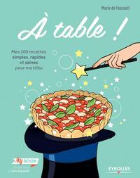 A TABLE  MES 200 RECETTES SIMPLES RAPIDES ET SAINES POUR MA TRIBU