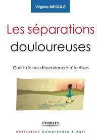 LES SEPARATIONS DOULOUREUSES GUERIR DE NOS DEPENDANCES AFFECTIVES