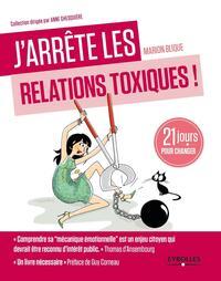 J ARRETE LES RELATIONS TOXIQUES  21 JOURS POUR CREER DES LIENS SAINS ET HARMONIE
