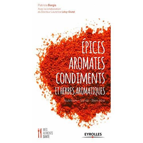 EPICES AROMATES CONDIMENTS ET HERBES AROMATIQUES - NUTRITION - SANTE - BIEN-ETRE.