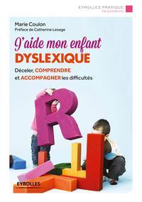 J AIDE MON ENFANT DYSLEXIQUE  DECELER COMPRENDRE ET ACCOMPAGNER LES DIFFICULTES