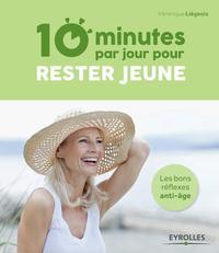 10 MINUTES PAR JOUR POUR RESTER JEUNE  LES BONS REFLEXES ANTI AGE