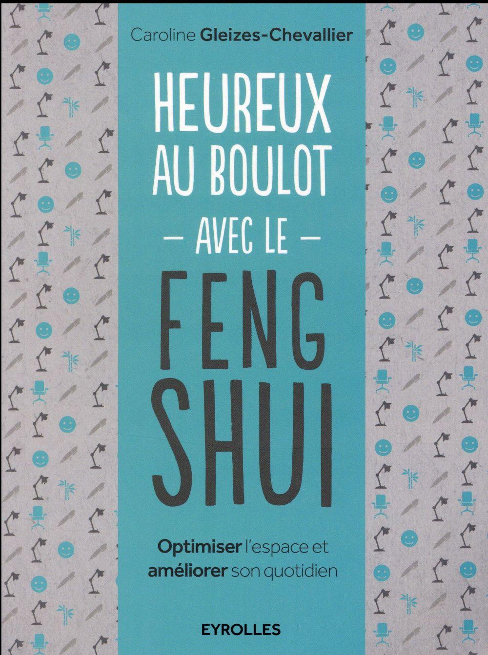 HEUREUX AU BOULOT AVEC LE FENG SHUI  OPTIMISER L ESPACE ET AMELIORER SON QUOTIDI