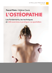 L'OSTEOPATHIE LES FONDEMENTS, LES TECHNIQUES ET 100 EXERCICES A PRATIQUER AU QUOTIDIEN - LES FONDEME