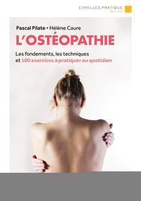 L'OSTEOPATHIE LES FONDEMENTS, LES TECHNIQUES ET 100 EXERCICES A PRATIQUER AU QUOTIDIEN