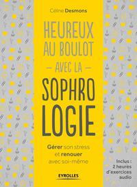 HEUREUX AU BOULOT AVEC LA SOPHROLOGIE  GERER SON STRESS ET RENOUER AVEC SOI MEME