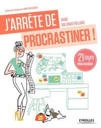 J ARRETE DE PROCRASTINER  21 JOURS POUR CHANGER
