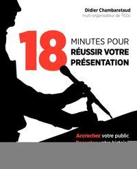 18 MINUTES POUR REUSSIR VOTRE PRESENTATION  ACCROCHEZ VOTRE PUBLIC  RACONTEZ VOT