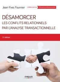 DESAMORCER LES CONFLITS RELATIONNELS AVEC L ANALYSE TRANSACTIONNELLE