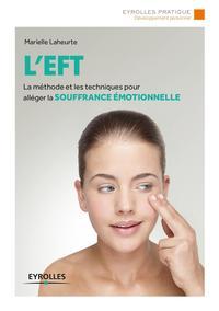 L'EFT - LA METHODE ET LES TECHNIQUES POUR ALLEGER LA SOUFFRANCE EMOTIONNELLE.