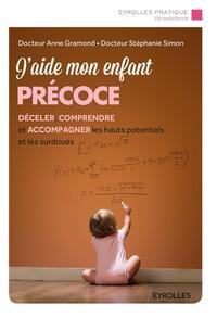 J AIDE MON ENFANT PRECOCE  DECELER COMPRENDRE ET ACCOMPAGNER LES HAUTS POTENTIEL