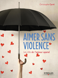 AIMER SANS VIOLENCE LES CLES DE L'AMOUR APAISE