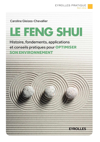LE FENG SHUI  HISTOIRE  FONDEMENTS  APPLICATIONS ET CONSEILS PRATIQUES POUR OPTI
