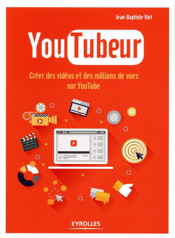 YOUTUBEUR - CREER DES VIDEOS ET DES MILLIONS DE VUES SUR YOUTUBE
