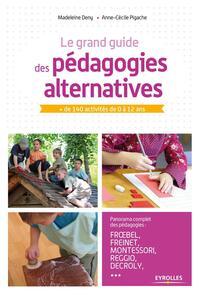 LE GRAND GUIDE DES PEDAGOGIES ALTERNATIVES - PLUS DE 140 ACTIVITES DE 0 A 12 ANS