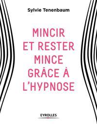 MINCIR ET RESTER MINCE GRACE A L HYPNOSE