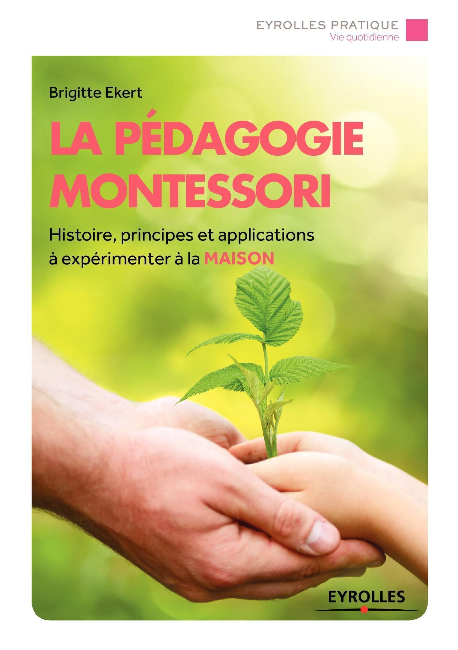 LA PEDAGOGIE MONTESSORI HISTOIRE, PRINCIPES, APPLICATIONS A EXPERIMENTER A LA MAISON
