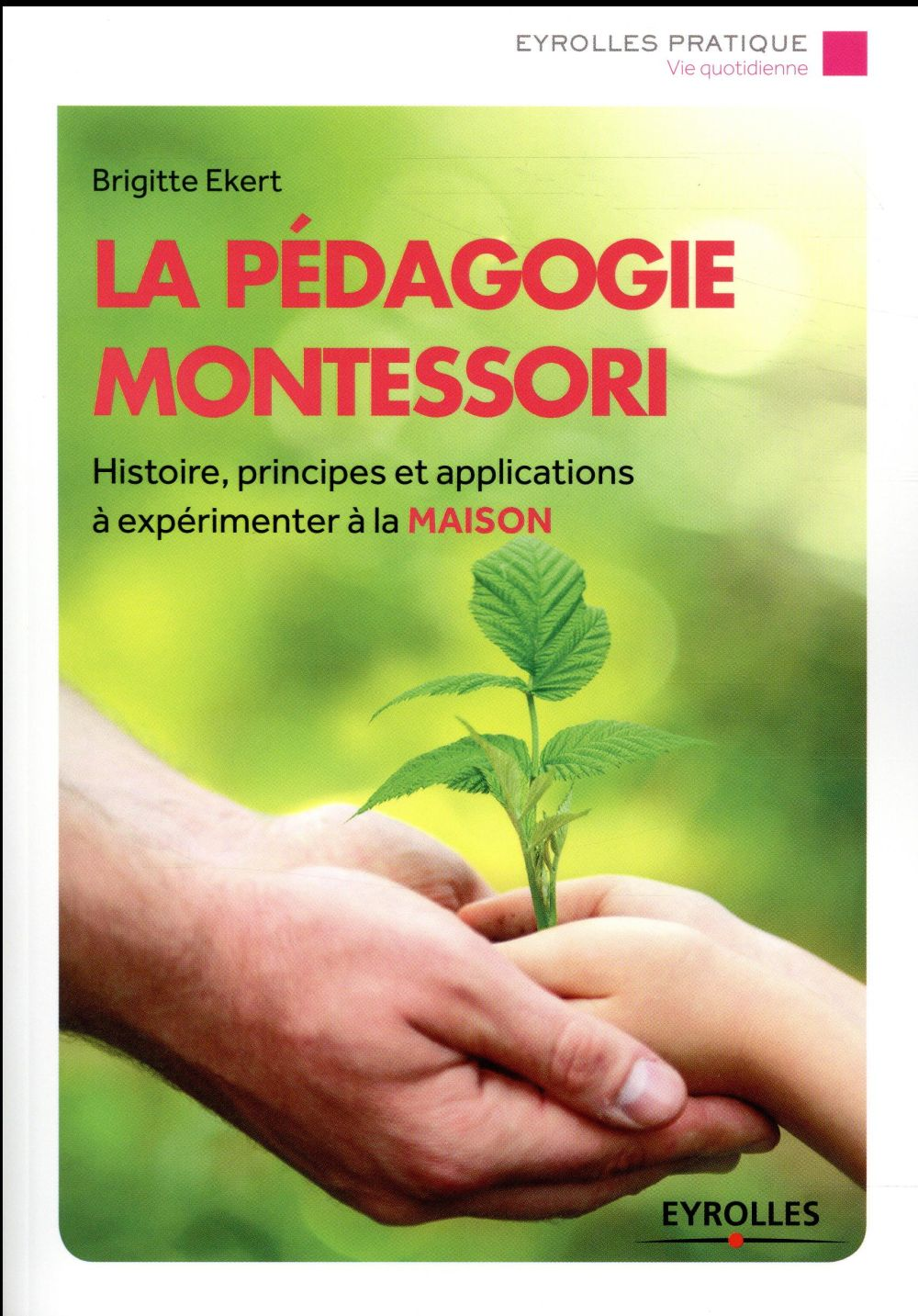 LA PEDAGOGIE MONTESSORI - HISTOIRE  PRINCIPES ET APPLICATIONS A EXPERIMENTER A LA MAISON