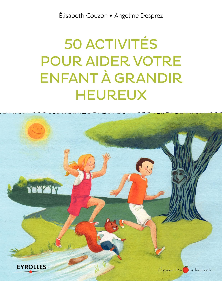 50 ACTIVITES POUR AIDER VOTRE ENFANT A GRANDIR HEUREUX
