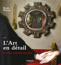 L ART EN DETAIL - 100 CHEFS D OEUVRE EXPLIQUES