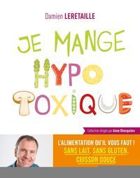 JE MANGE HYPOTOXIQUE - L ALIMENTATION  QU IL VOUS FAUT  SANS LAIT  SANS GLUTEN  CUISSON DOUCE