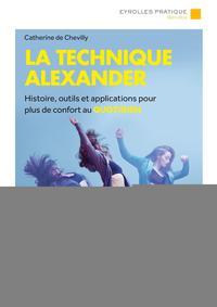 LA TECHNIQUE ALEXANDER - HISTOIRE OUTILS ET APPLICATIONS POUR PLUS DE CONFORT AU QUOTIDIEN