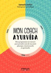 MON COACH AYURVEDA - MON PROGRAMME SUR MESURE POUR PRENDRE SOIN DE MA BEAUTE PHYSIQUE, EMOTIONNELLE