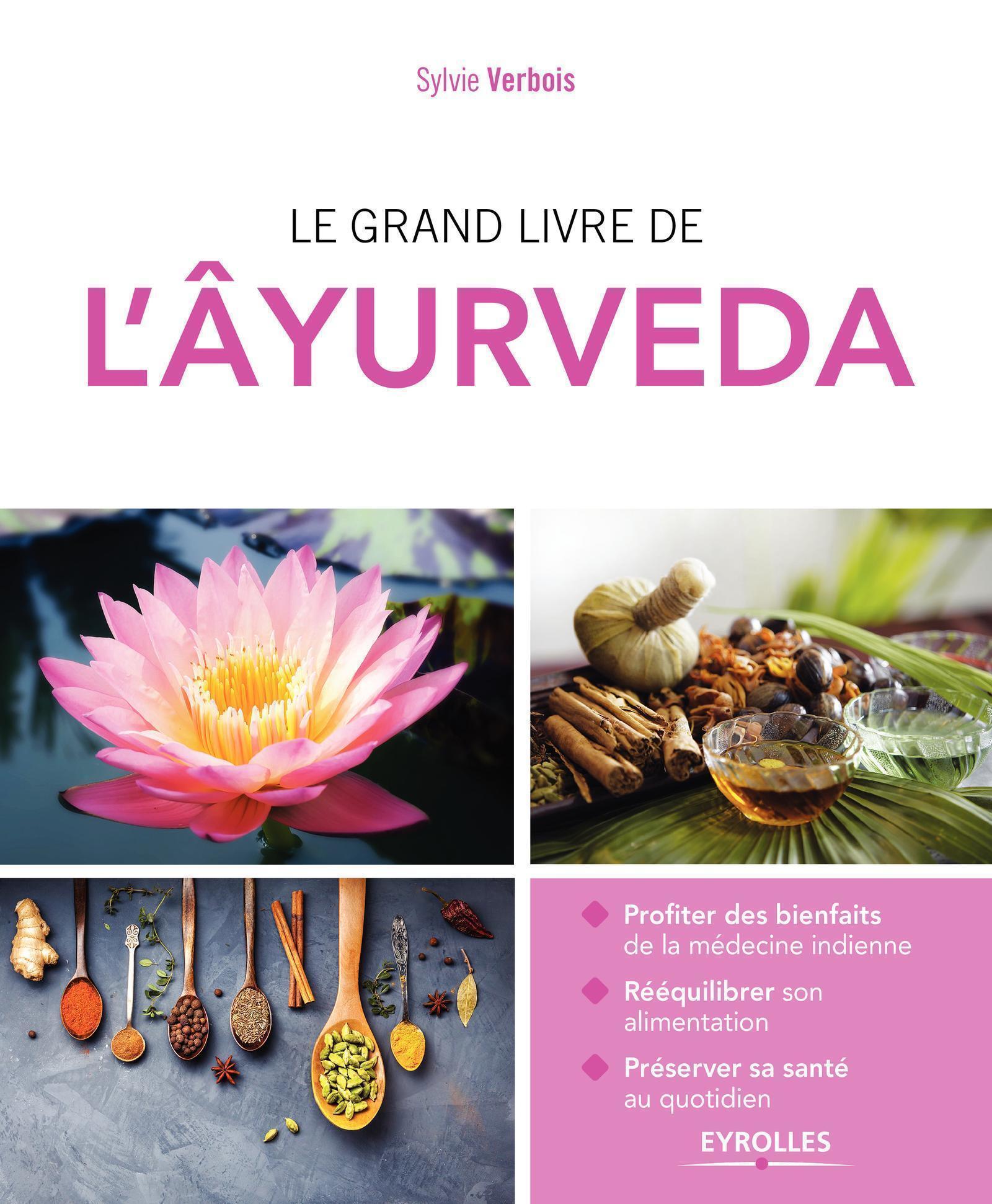 LE GRAND LIVRE DE L AYURVEDA - PROFITER DES BIENFAITS DE LA MEDECINE INDIENNE REEQUILIBRER SON ALIME