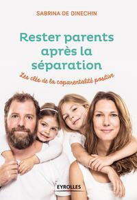 RESTER PARENTS APRES LA SEPARATION - LES CLES DE LA COPARENTALITE POSITIVE