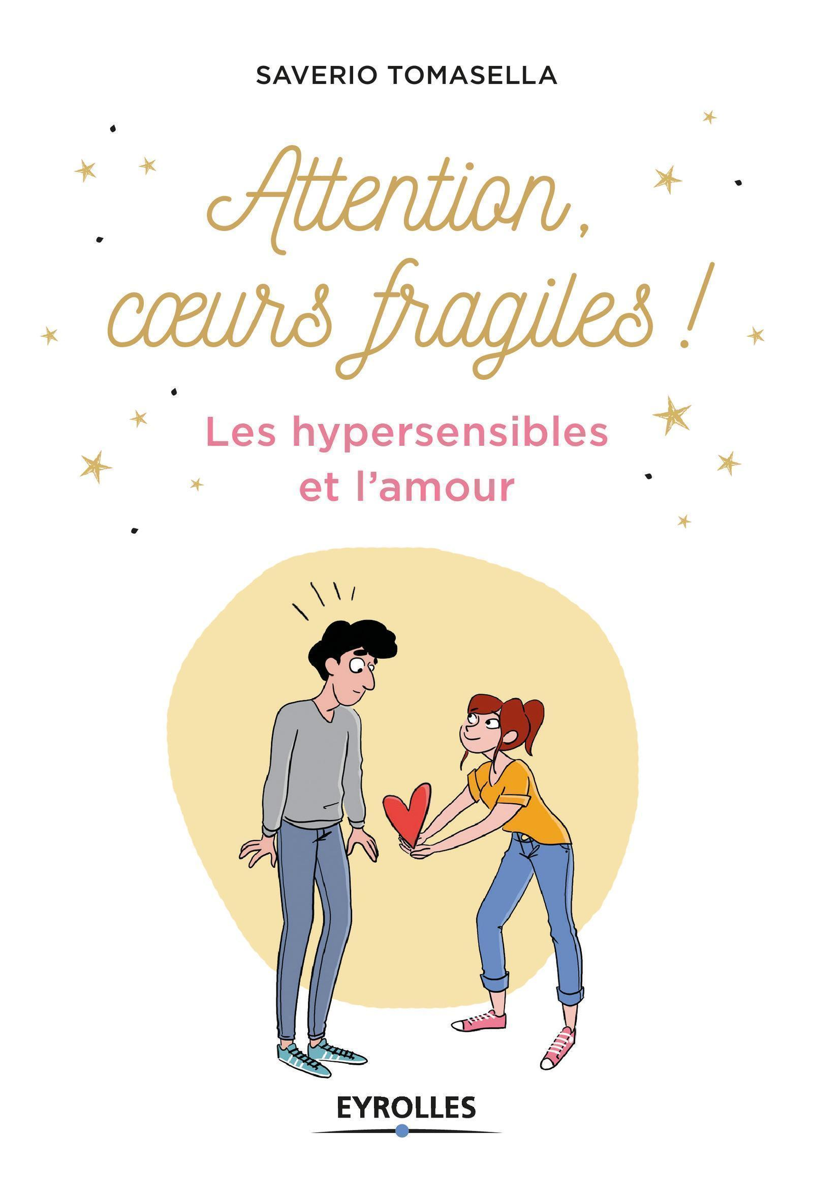 ATTENTION  COEUR FRAGILE - LES HYPERSENSIBLES ET L AMOUR