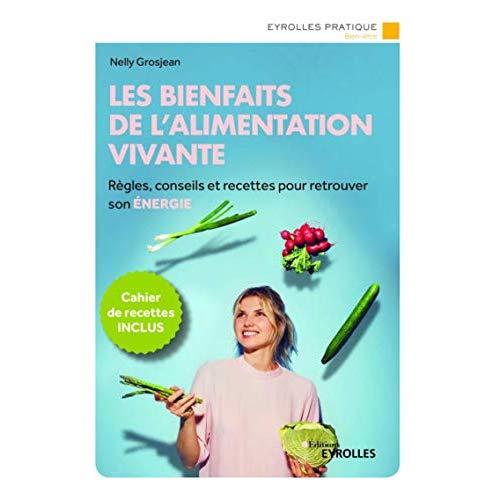 LES BIENFAITS DE L'ALIMENTATION VIVANTE - REGLES, CONSEILS ET RECETTES POUR RETROUVER SON ENERGIE
