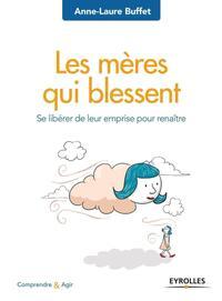 LES MERES QUI BLESSENT - SE LIBERER DE LEUR EMPRISE POUR RENAITRE