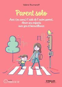PARENT SOLO - AVEC OU SANS L AIDE DE L AUTRE PARENT ELEVER SES ENFANTS AVEC ZEN ET BIENVEILLAN